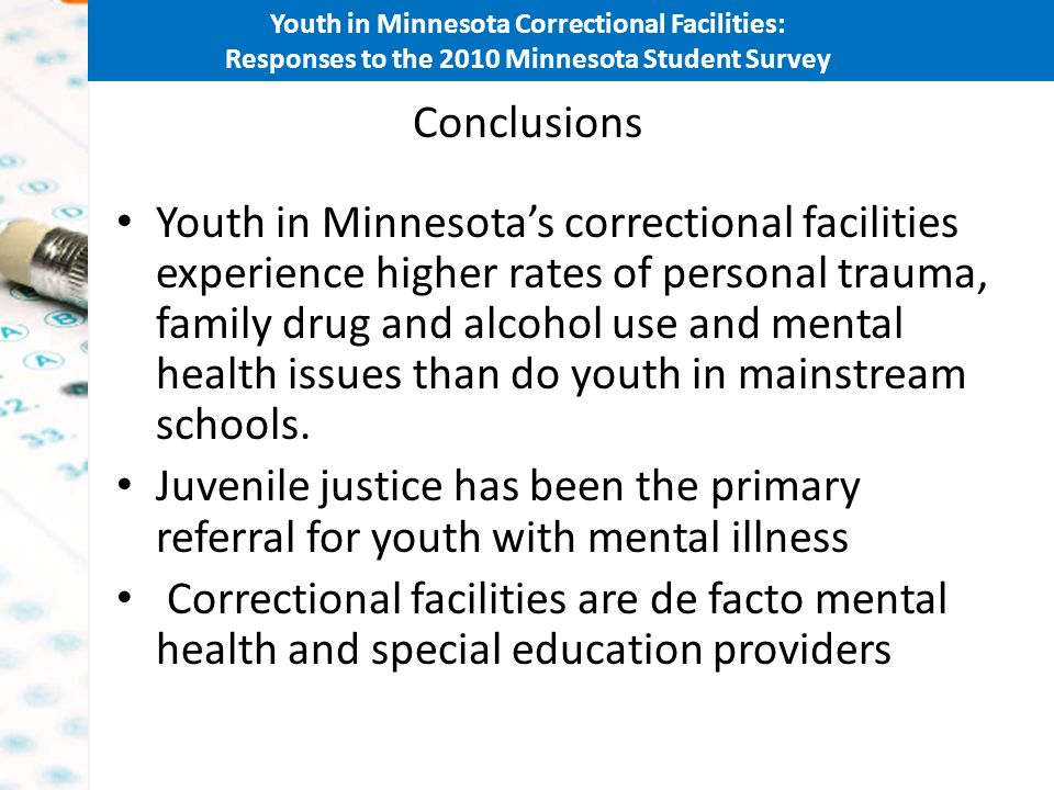 Youth in Minnesota Correctional Facilities: Responses to the 2010 Minnesota Student Survey Conclusions Youth in Minnesotas correctional facilities exp