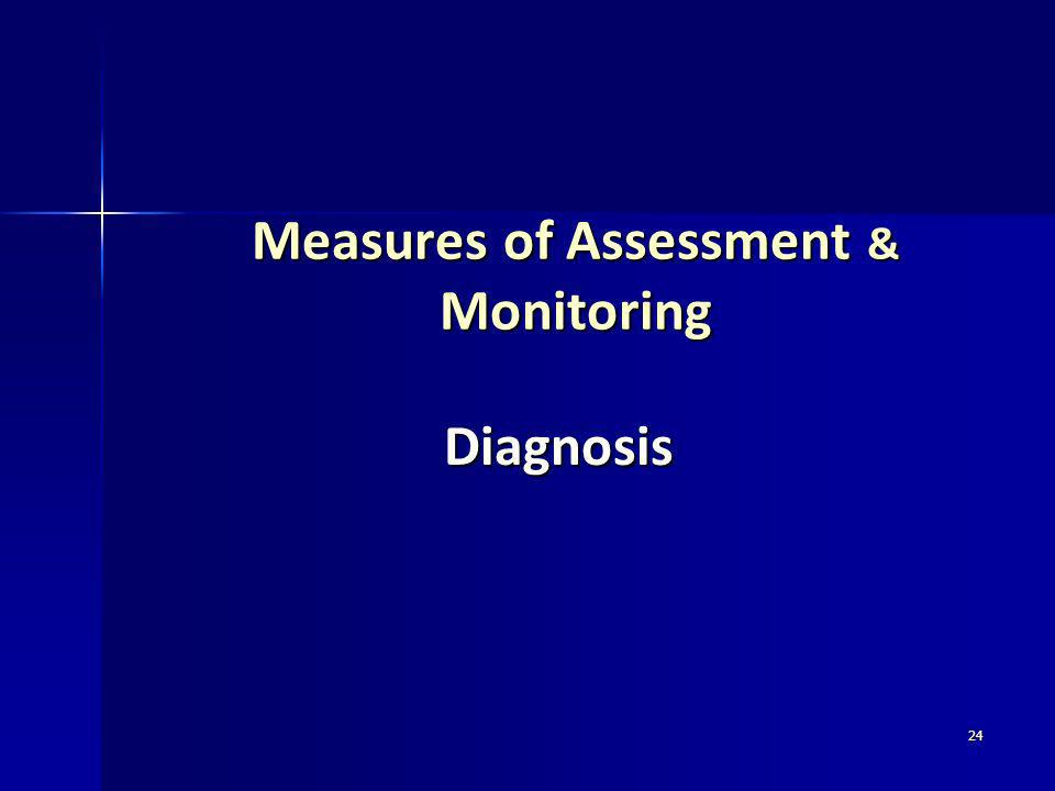 24 Measures of Assessment & Monitoring Diagnosis
