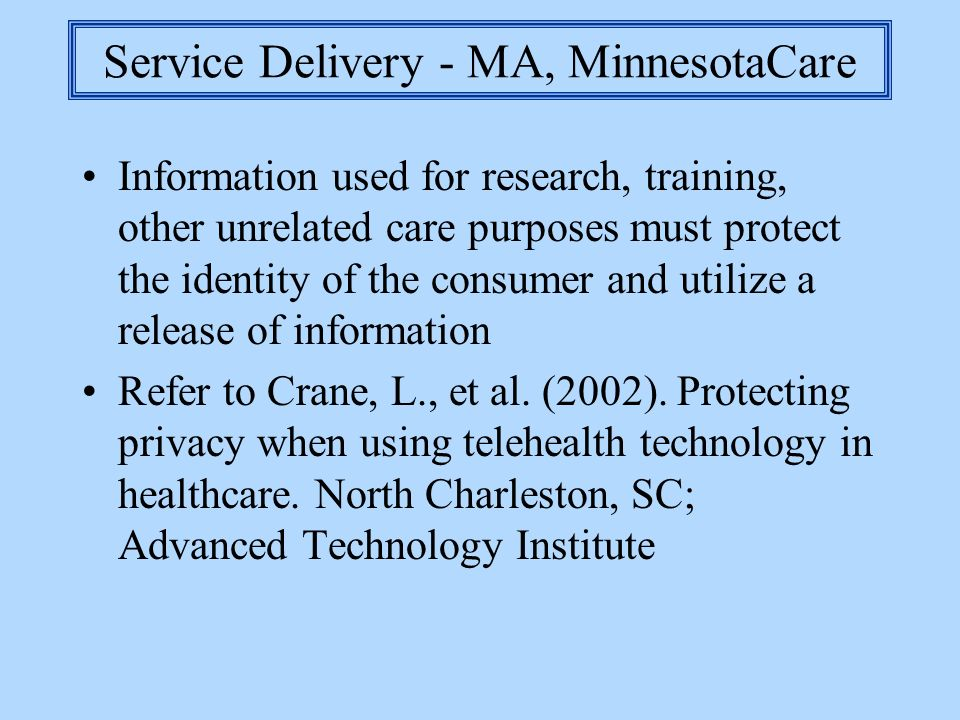 Service Delivery - MA, MinnesotaCare Information used for research, training, other unrelated care purposes must protect the identity of the consumer