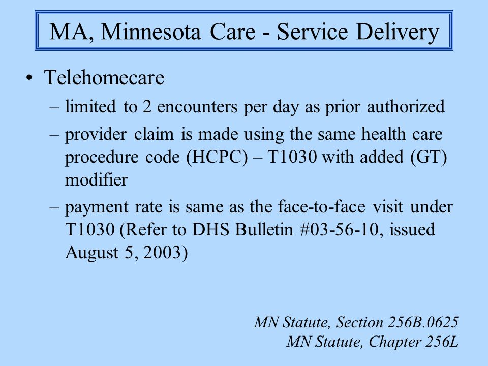 MA, Minnesota Care - Service Delivery Telehomecare –limited to 2 encounters per day as prior authorized –provider claim is made using the same health