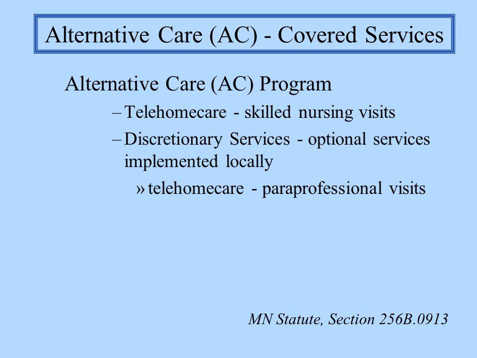Alternative Care (AC) - Covered Services Alternative Care (AC) Program –Telehomecare - skilled nursing visits –Discretionary Services - optional servi