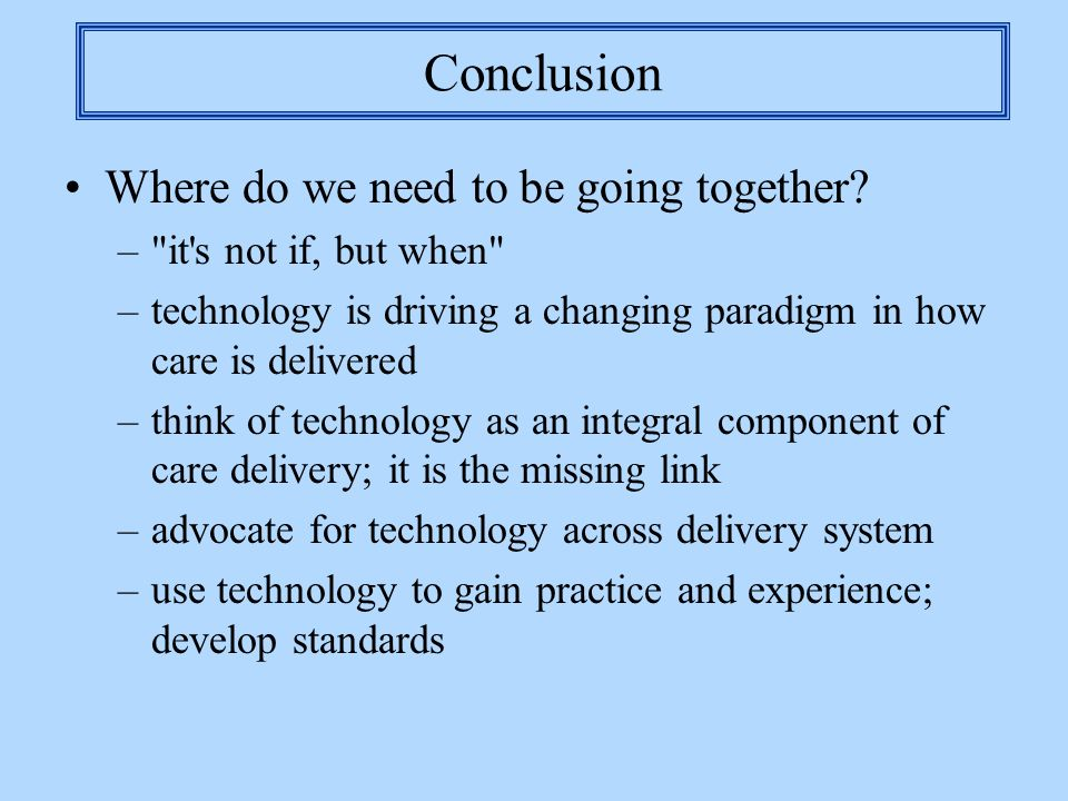 Conclusion Where do we need to be going together? –