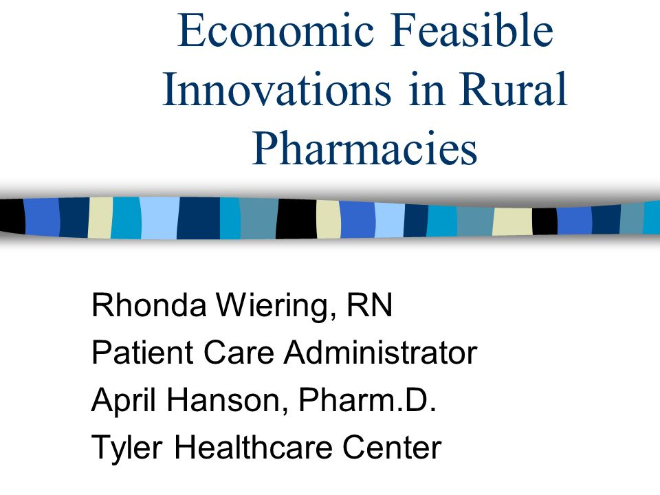 Economic Feasible Innovations in Rural Pharmacies Rhonda Wiering, RN Patient Care Administrator April Hanson, Pharm.D.