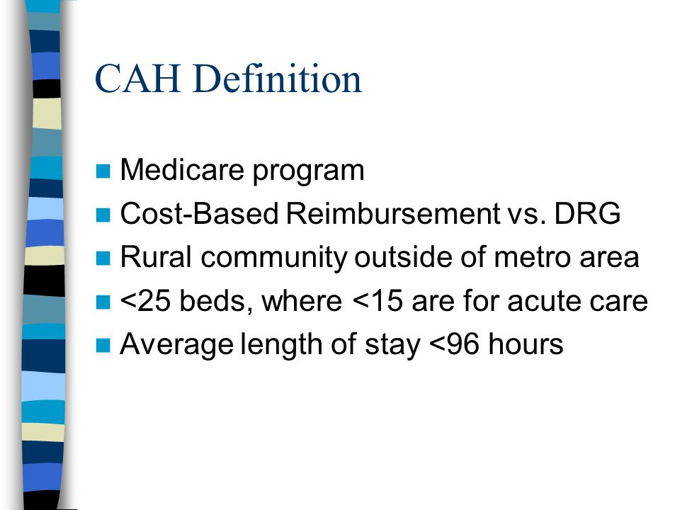 CAH Definition Medicare program Cost-Based Reimbursement vs.