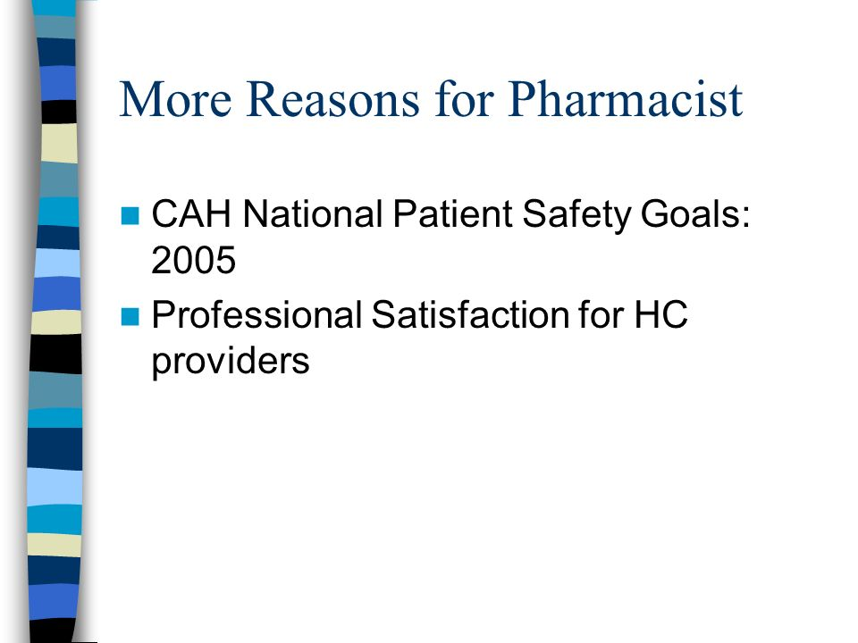 More Reasons for Pharmacist CAH National Patient Safety Goals: 2005 Professional Satisfaction for HC providers