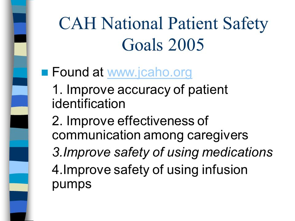 CAH National Patient Safety Goals 2005 Found at www.jcaho.orgwww.jcaho.org 1.