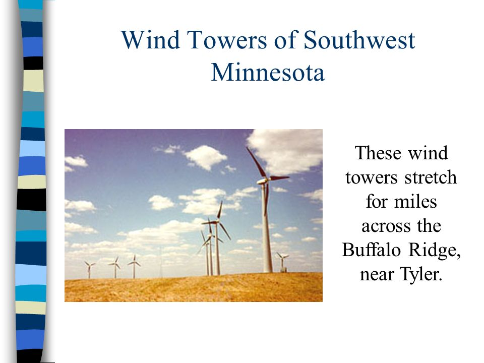 Wind Towers of Southwest Minnesota These wind towers stretch for miles across the Buffalo Ridge, near Tyler.