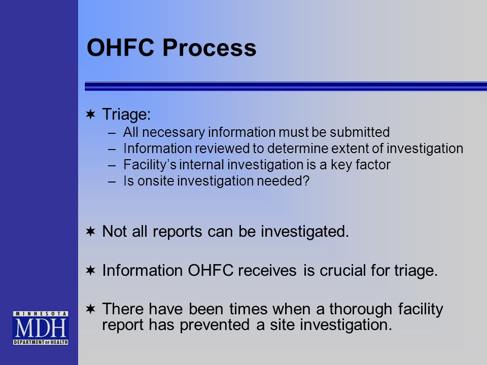OHFC Process Triage: –All necessary information must be submitted –Information reviewed to determine extent of investigation –Facilitys internal inves