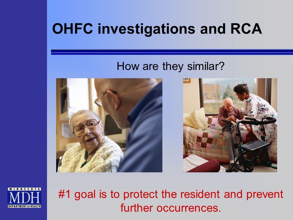 OHFC investigations and RCA How are they similar? #1 goal is to protect the resident and prevent further occurrences.