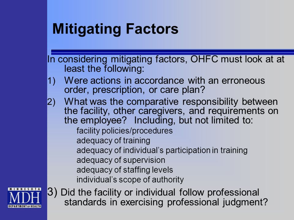 Mitigating Factors In considering mitigating factors, OHFC must look at at least the following: 1) Were actions in accordance with an erroneous order,
