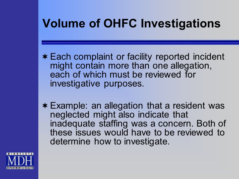 Volume of OHFC Investigations Each complaint or facility reported incident might contain more than one allegation, each of which must be reviewed for