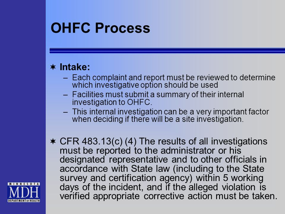 OHFC Process Intake: –Each complaint and report must be reviewed to determine which investigative option should be used –Facilities must submit a summ