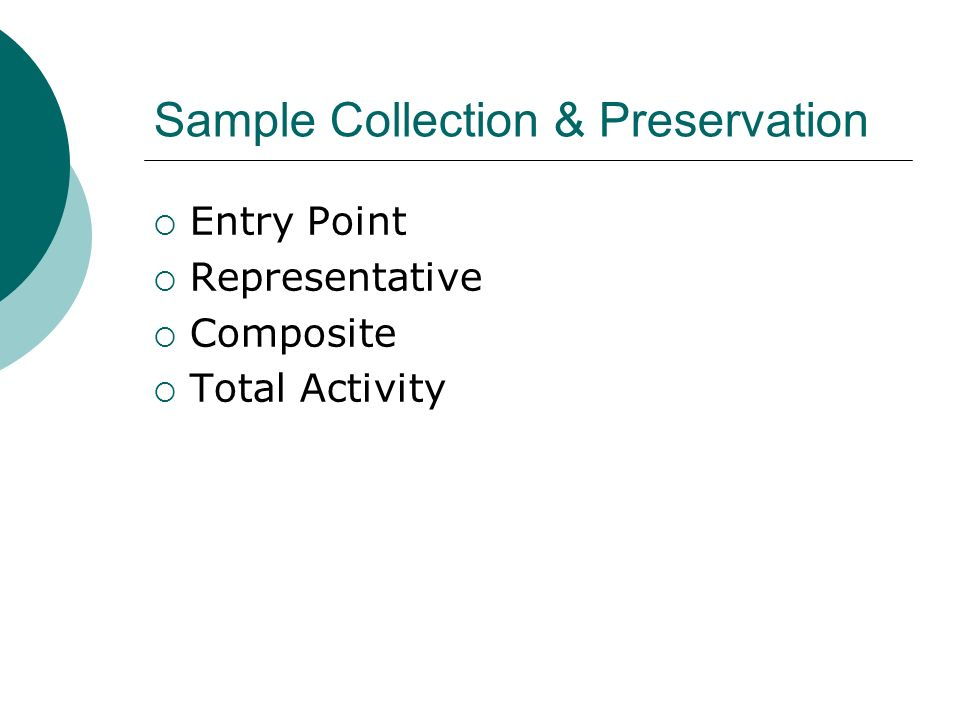 EPA Method 900.0 Alpha and Beta Procedure Summary Sample is preserved in the field or at the lab with nitric acid Lab preservation Within 5 days of collection Hold for 16 hours after acidification Homogeneous aliquot of preserved sample Typically 250 mL or less