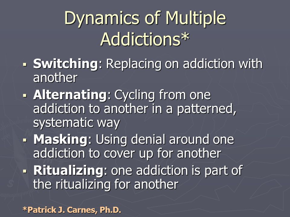 Dynamics of Multiple Addictions* Switching: Replacing on addiction with another Switching: Replacing on addiction with another Alternating: Cycling fr