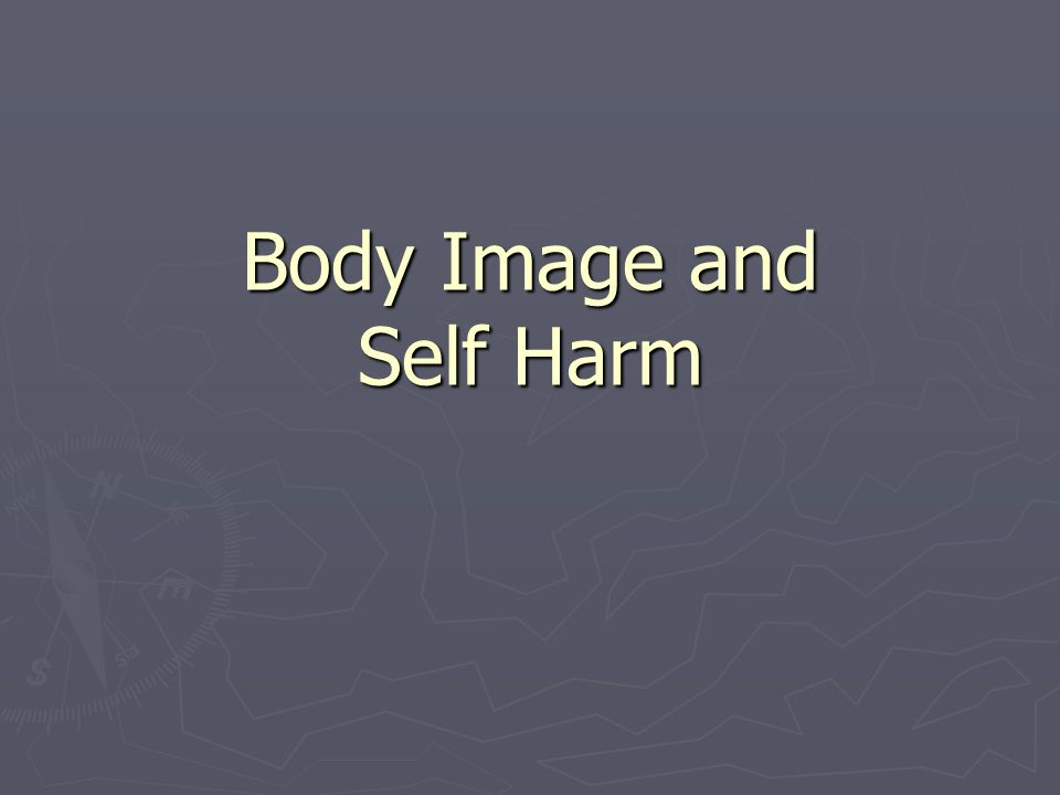 Body Image and Self Harm
