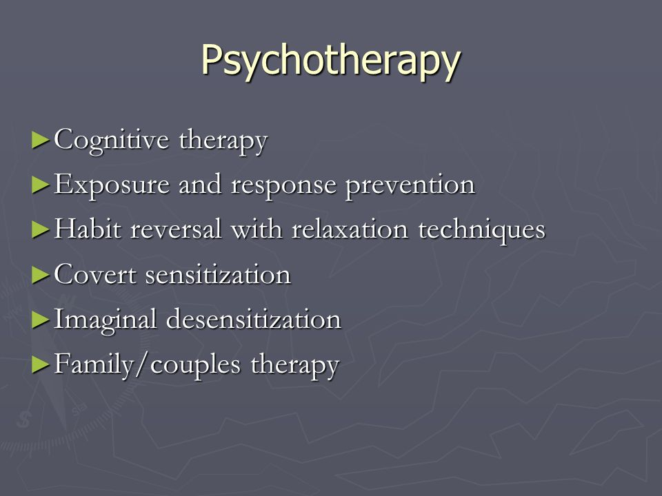 Psychotherapy Cognitive therapy Cognitive therapy Exposure and response prevention Exposure and response prevention Habit reversal with relaxation tec