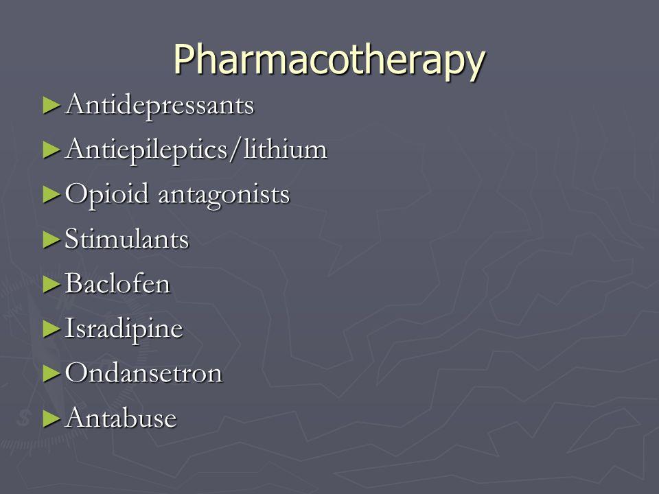 Pharmacotherapy Antidepressants Antidepressants Antiepileptics/lithium Antiepileptics/lithium Opioid antagonists Opioid antagonists Stimulants Stimula