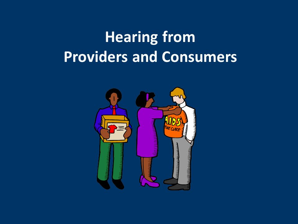 Hearing from Providers and Consumers