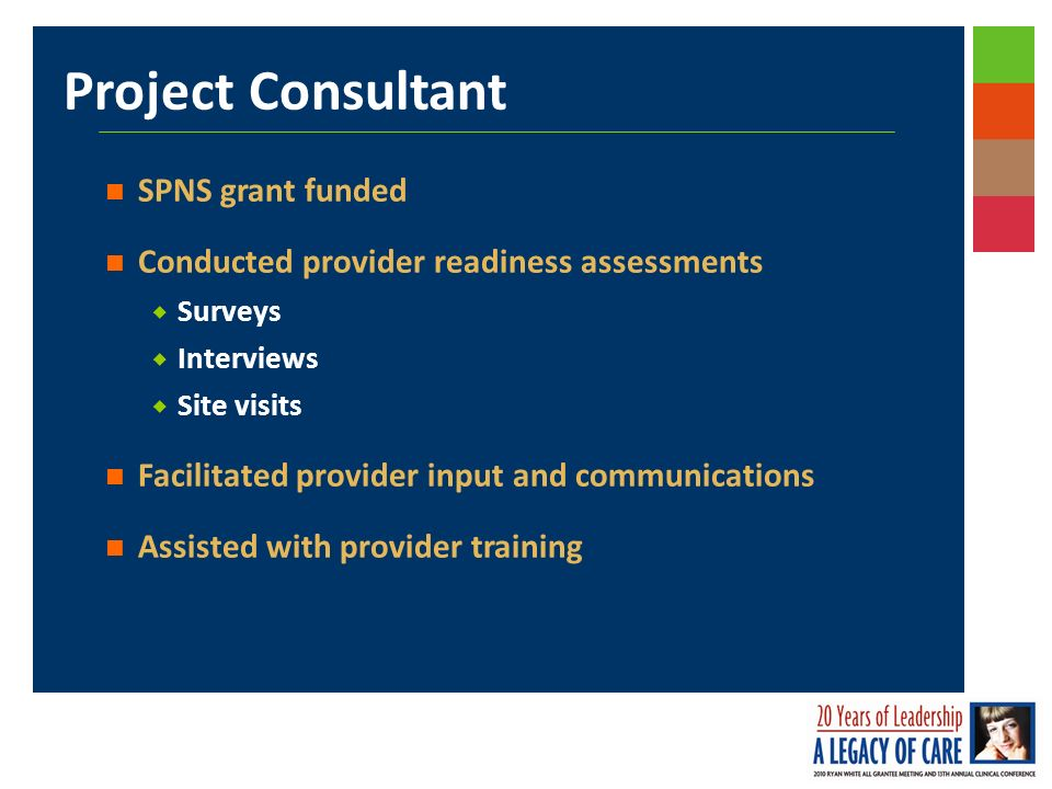 Project Consultant SPNS grant funded Conducted provider readiness assessments Surveys Interviews Site visits Facilitated provider input and communications Assisted with provider training