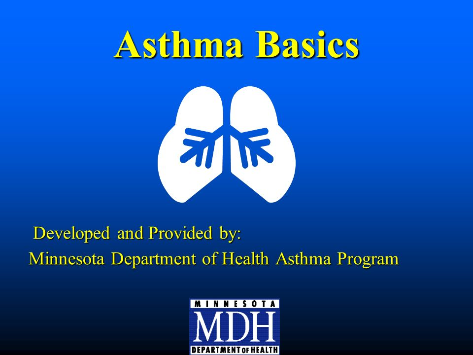 Asthma Basics Developed and Provided by: Developed and Provided by: Minnesota Department of Health Asthma Program