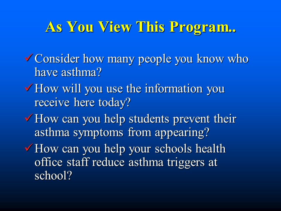 As You View This Program.. Consider how many people you know who have asthma? Consider how many people you know who have asthma? How will you use the