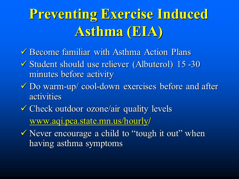 Preventing Exercise Induced Asthma (EIA) Become familiar with Asthma Action Plans Become familiar with Asthma Action Plans Student should use reliever