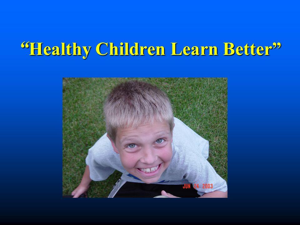 Healthy Children Learn Better Healthy Children Learn Better