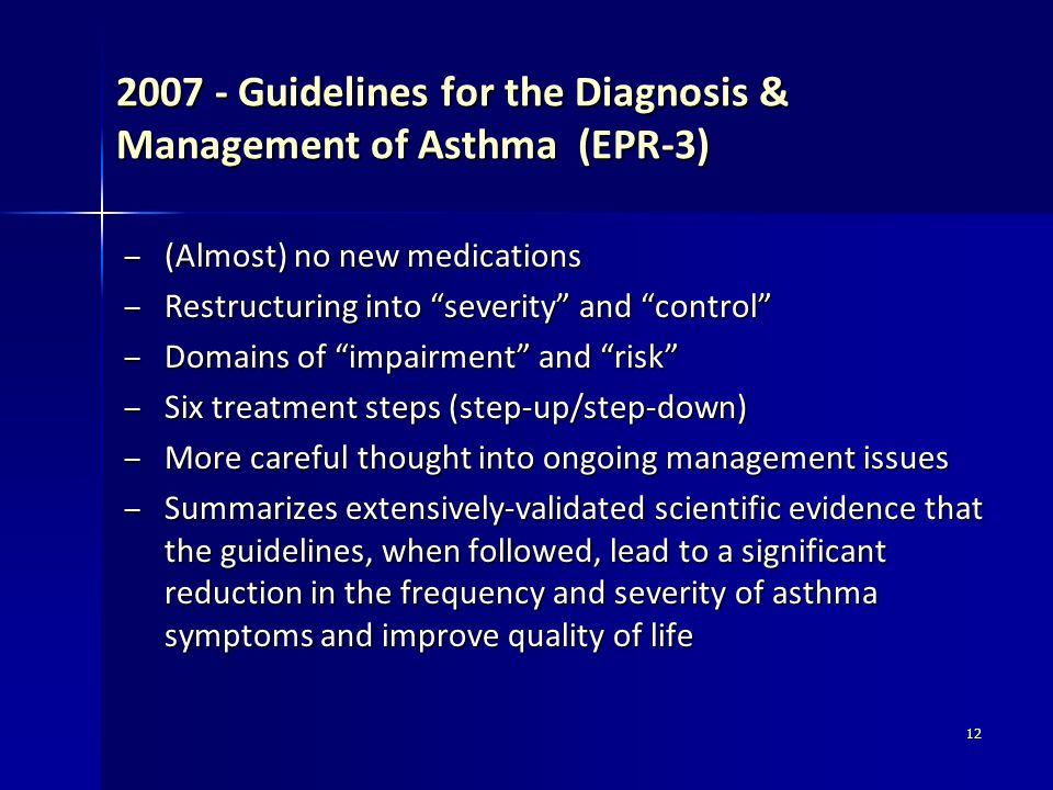 12 2007 - Guidelines for the Diagnosis & Management of Asthma (EPR-3) – (Almost) no new medications – Restructuring into severity and control – Domain
