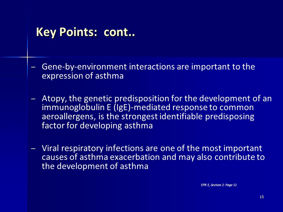 15 Key Points: cont.. – – Gene-by-environment interactions are important to the expression of asthma – – Atopy, the genetic predisposition for the dev