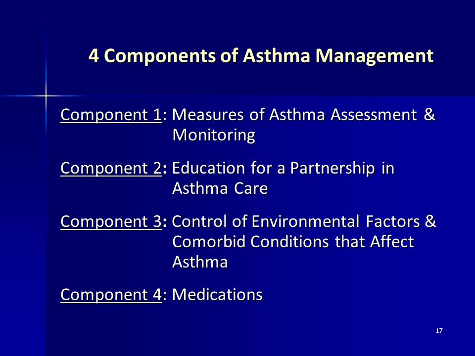 17 4 Components of Asthma Management Component 1: Measures of Asthma Assessment & Monitoring Component 2: Education for a Partnership in Asthma Care C