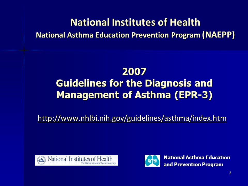 2 National Institutes of Health National Asthma Education Prevention Program (NAEPP) http://www.nhlbi.nih.gov/guidelines/asthma/index.htm 2007 Guideli