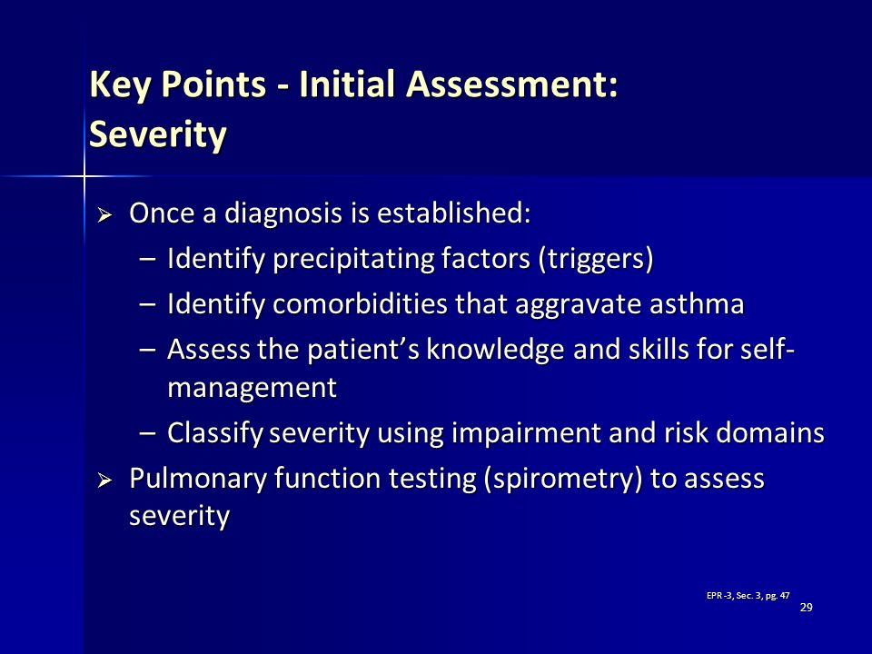 29 Key Points - Initial Assessment: Severity Once a diagnosis is established: Once a diagnosis is established: –Identify precipitating factors (trigge
