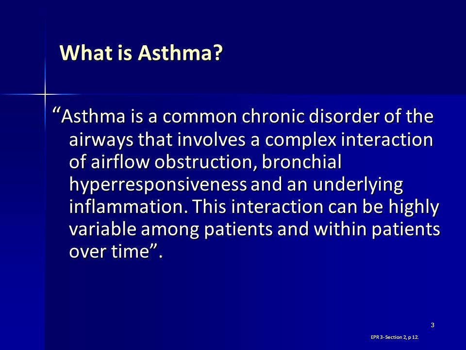 3 What is Asthma? Asthma is a common chronic disorder of the airways that involves a complex interaction of airflow obstruction, bronchial hyperrespon