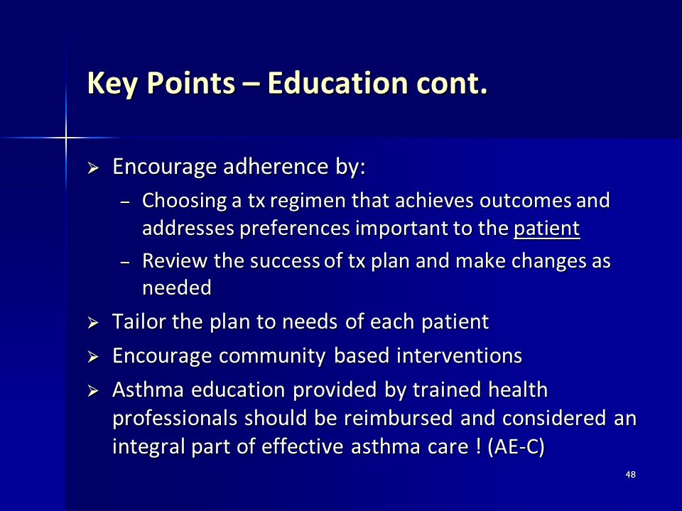 48 Key Points – Education cont. Encourage adherence by: Encourage adherence by: – Choosing a tx regimen that achieves outcomes and addresses preferenc