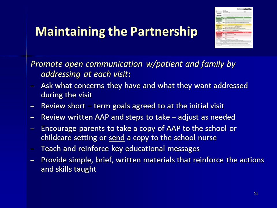 51 Maintaining the Partnership Promote open communication w/patient and family by addressing at each visit: – Ask what concerns they have and what the
