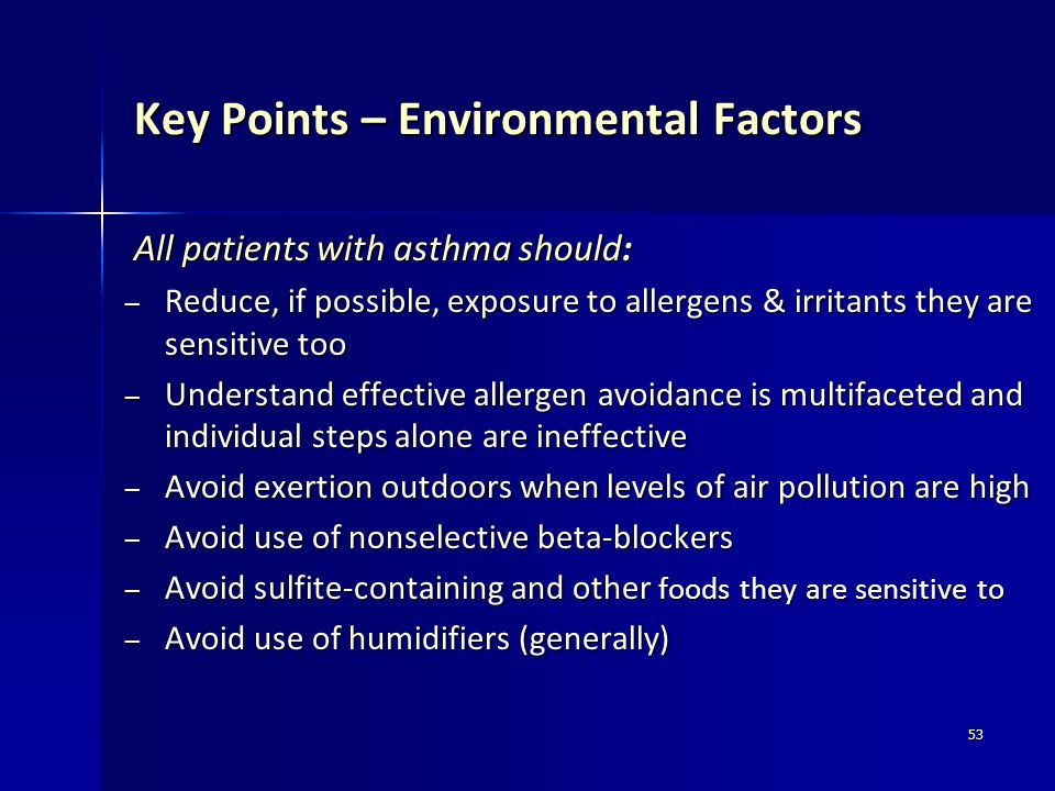 53 Key Points – Environmental Factors All patients with asthma should: All patients with asthma should: – Reduce, if possible, exposure to allergens &