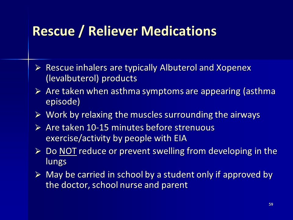 59 Rescue / Reliever Medications Rescue inhalers are typically Albuterol and Xopenex (levalbuterol) products Rescue inhalers are typically Albuterol a