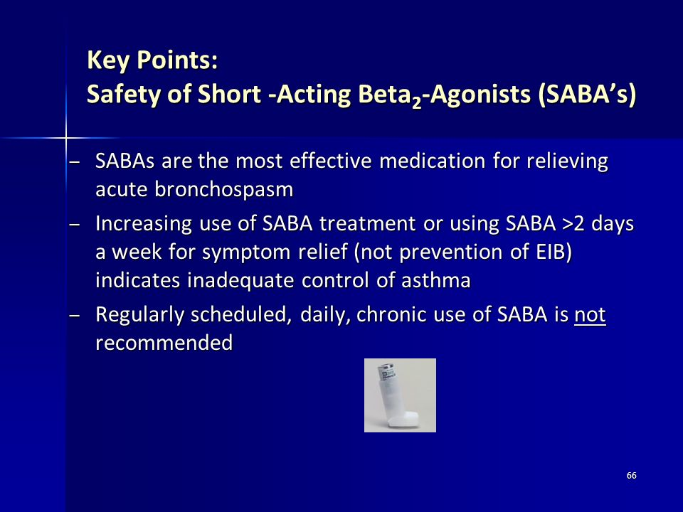 66 Key Points: Safety of Short -Acting Beta 2 -Agonists (SABAs) – SABAs are the most effective medication for relieving acute bronchospasm – Increasin