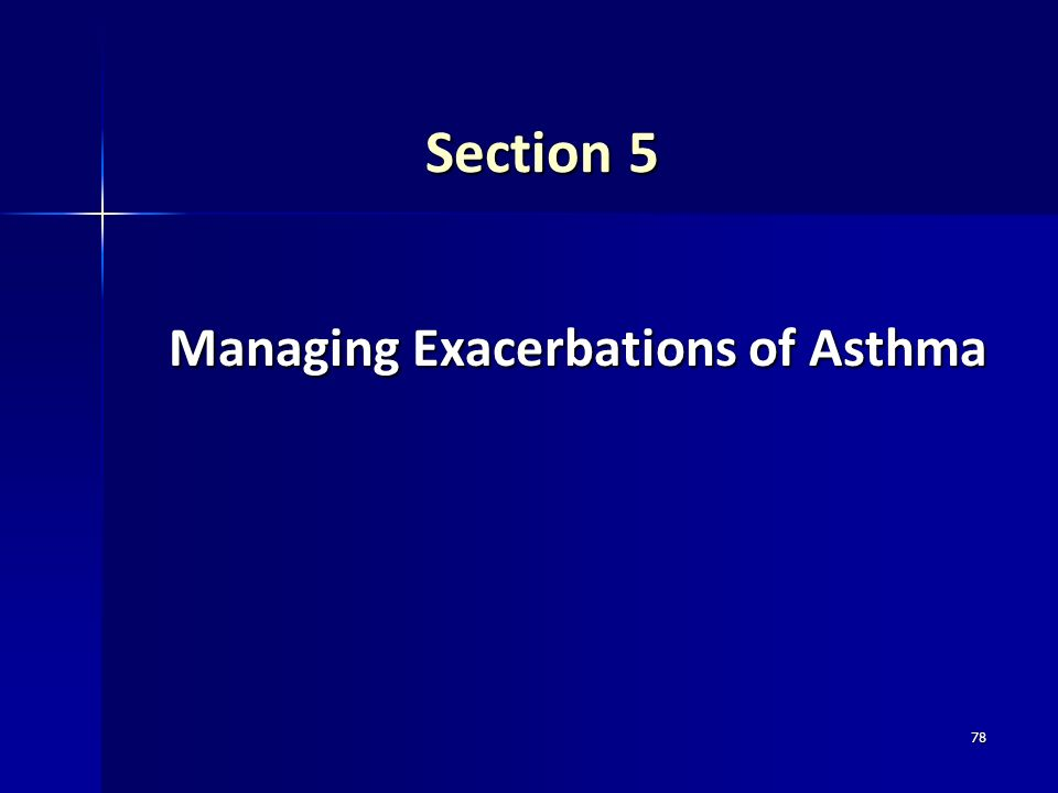 78 Section 5 Managing Exacerbations of Asthma