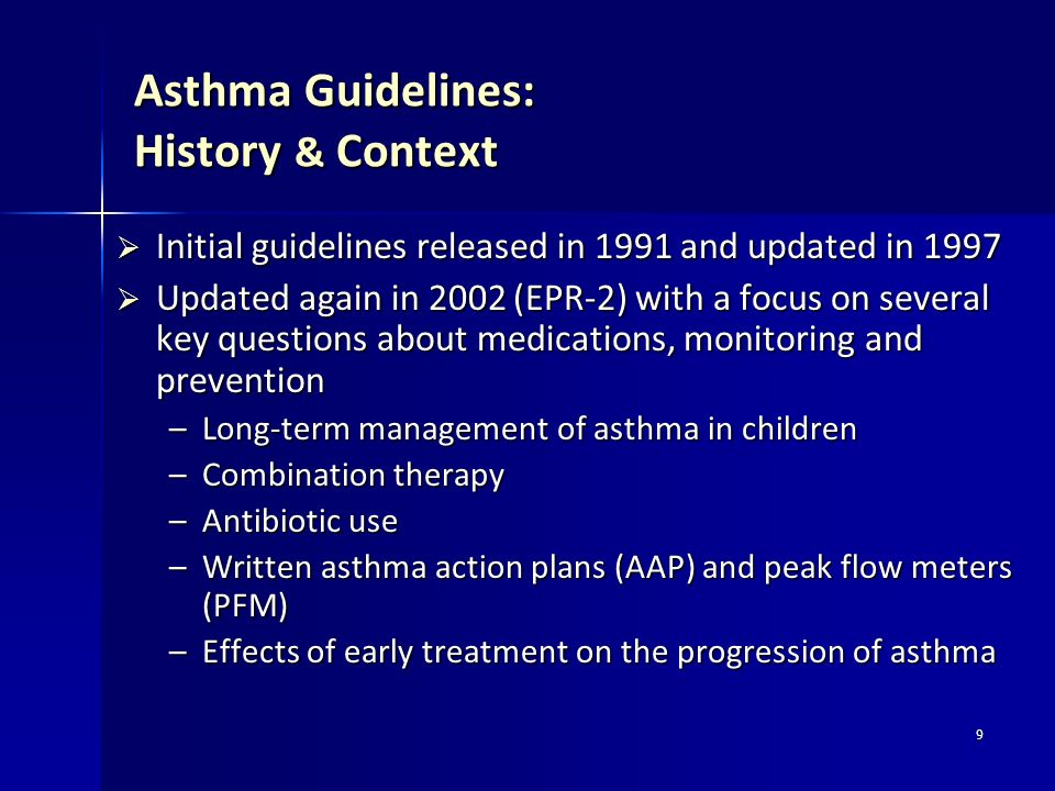 9 Asthma Guidelines: History & Context Initial guidelines released in 1991 and updated in 1997 Initial guidelines released in 1991 and updated in 1997
