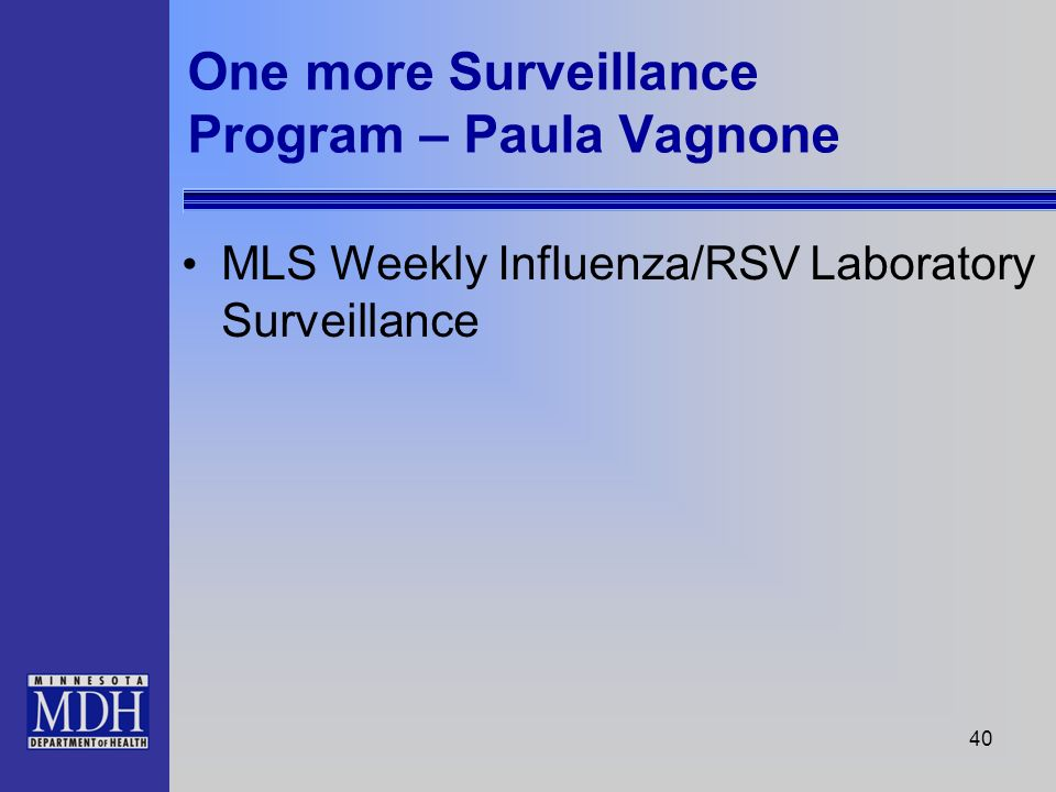 40 One more Surveillance Program – Paula Vagnone MLS Weekly Influenza/RSV Laboratory Surveillance