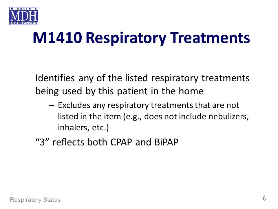 Identifies any of the listed respiratory treatments being used by this patient in the home – Excludes any respiratory treatments that are not listed i