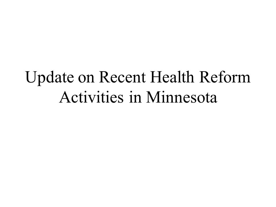Update on Recent Health Reform Activities in Minnesota