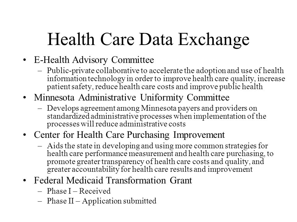 Health Care Data Exchange E-Health Advisory Committee –Public-private collaborative to accelerate the adoption and use of health information technolog