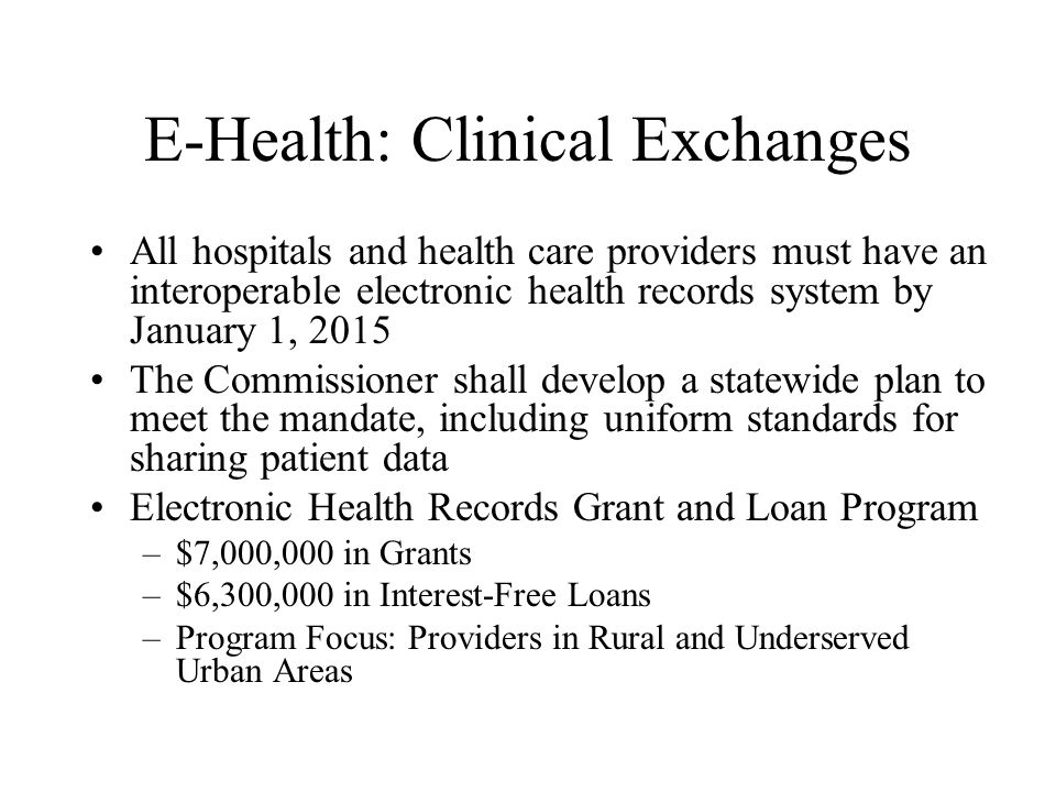 E-Health: Clinical Exchanges All hospitals and health care providers must have an interoperable electronic health records system by January 1, 2015 Th