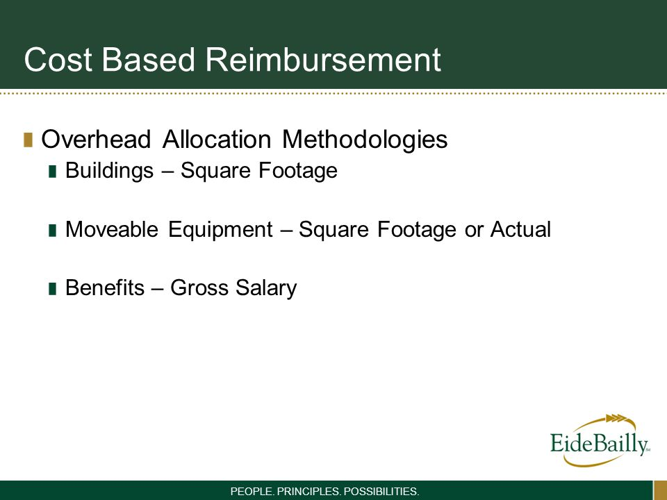 PEOPLE. PRINCIPLES. POSSIBILITIES. Cost Based Reimbursement Overhead Allocation Methodologies Buildings – Square Footage Moveable Equipment – Square F