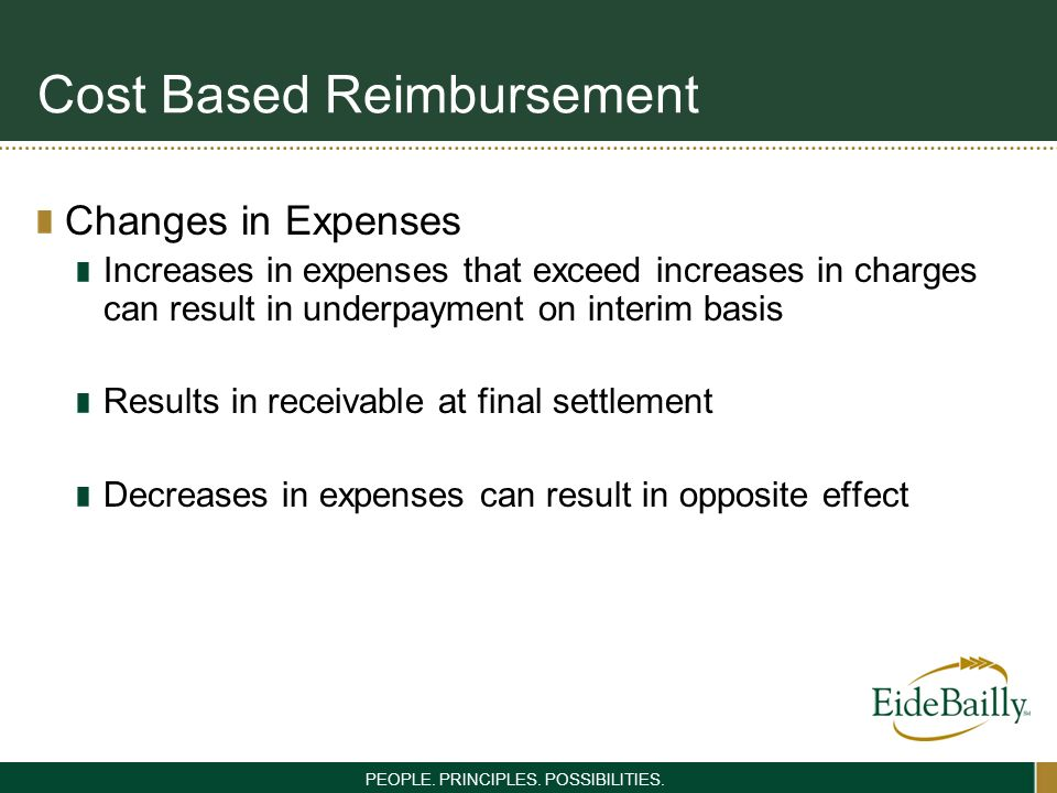 PEOPLE. PRINCIPLES. POSSIBILITIES. Cost Based Reimbursement Changes in Expenses Increases in expenses that exceed increases in charges can result in u