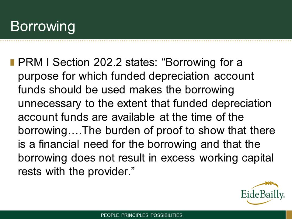 PEOPLE. PRINCIPLES. POSSIBILITIES. Borrowing PRM I Section 202.2 states: Borrowing for a purpose for which funded depreciation account funds should be