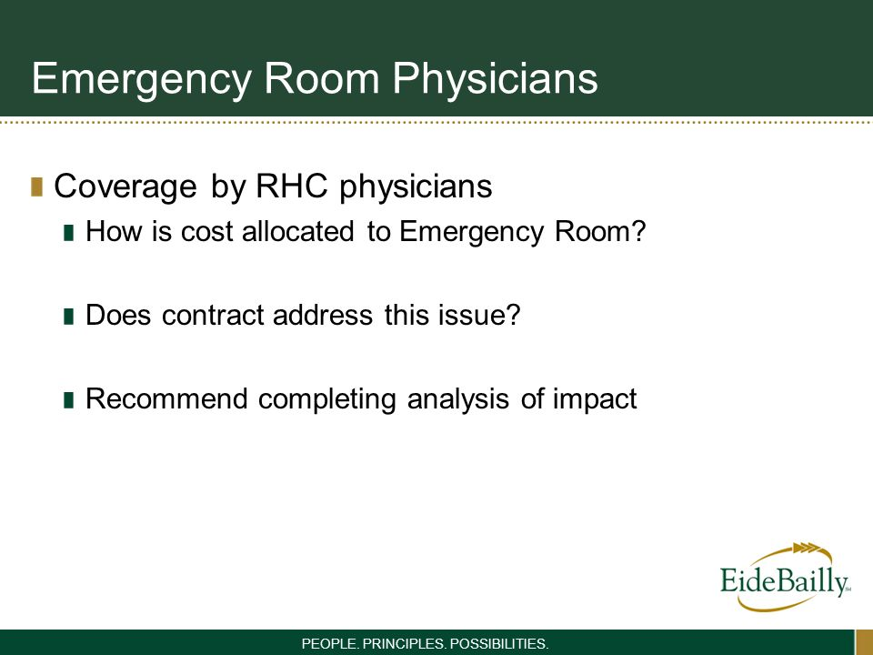 PEOPLE. PRINCIPLES. POSSIBILITIES. Emergency Room Physicians Coverage by RHC physicians How is cost allocated to Emergency Room? Does contract address