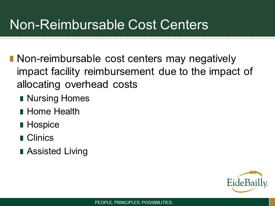 PEOPLE. PRINCIPLES. POSSIBILITIES. Non-Reimbursable Cost Centers Non-reimbursable cost centers may negatively impact facility reimbursement due to the